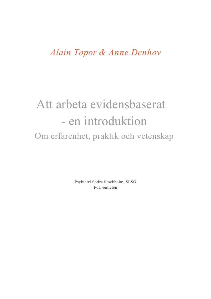 Alain Topor & Anne Denhov     Att arbeta evidensbaserat      - en introduktion Om erfarenhet, praktik och vetenskap       ...