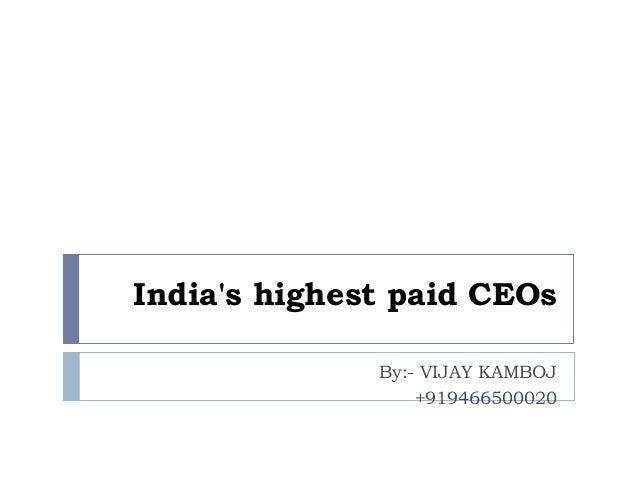 India's highest paid CEOs By:- VIJAY KAMBOJ +919466500020