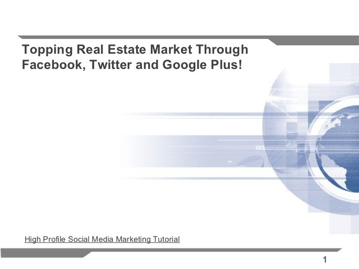 Topping Real Estate Market ThroughFacebook, Twitter and Google Plus!High Profile Social Media Marketing Tutorial          ...