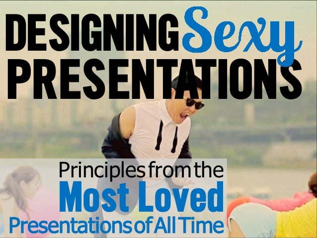 DESIGNINGPRESENTATIONS    Principles from the     Most of All TimePresentations              Loved
