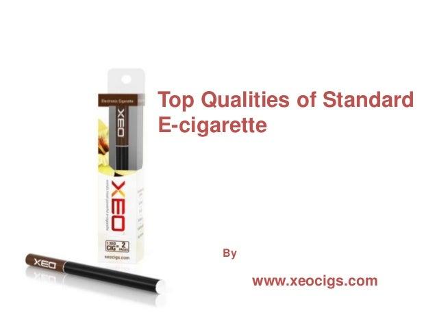 Top Qualities of StandardE-cigarette      By           www.xeocigs.com