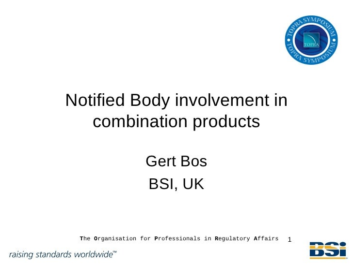 Notified Body involvement in    combination products                     Gert Bos                    BSI, UK    The Organi...