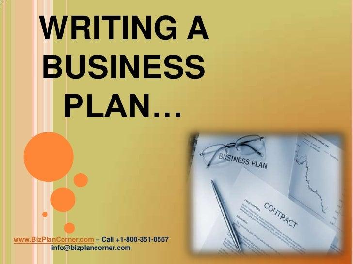 WRITING A BUSINESS PLAN…<br />www.BizPlanCorner.com– Call +1-800-351-0557<br />info@bizplancorner.com<br />