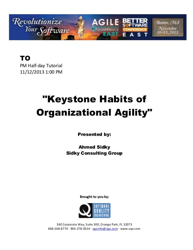 "TO PM Half day Tutorial 11/12/2013 1:00 PM  ""Keystone Habits of Organizational Agility"" Presented by: Ahmed Sidky Sidky Co..."