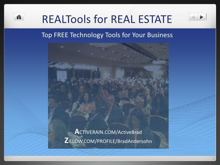 REALTools for REAL ESTATE<br />Top FREE Technology Tools for Your Business <br />ACTIVERAIN.COM/ActiveBrad<br />ZILLOW.COM...