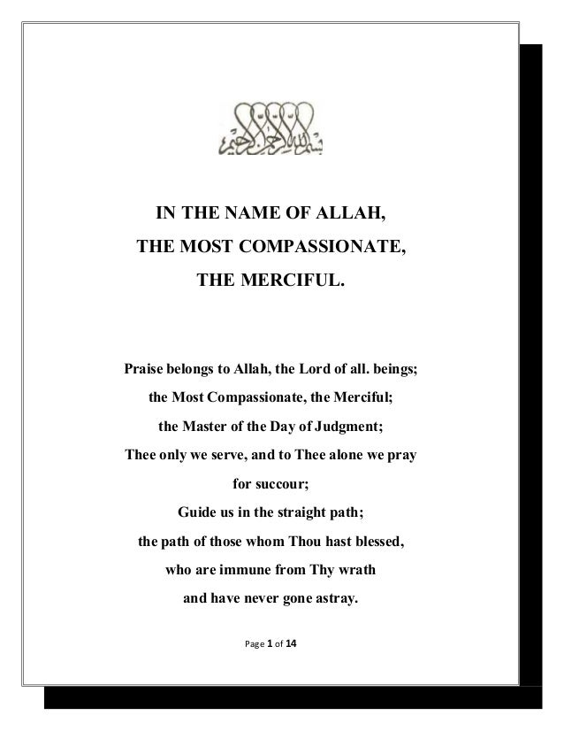 IN THE NAME OF ALLAH, THE MOST COMPASSIONATE, THE MERCIFUL.  Praise belongs to Allah, the Lord of all. beings; the Most Co...
