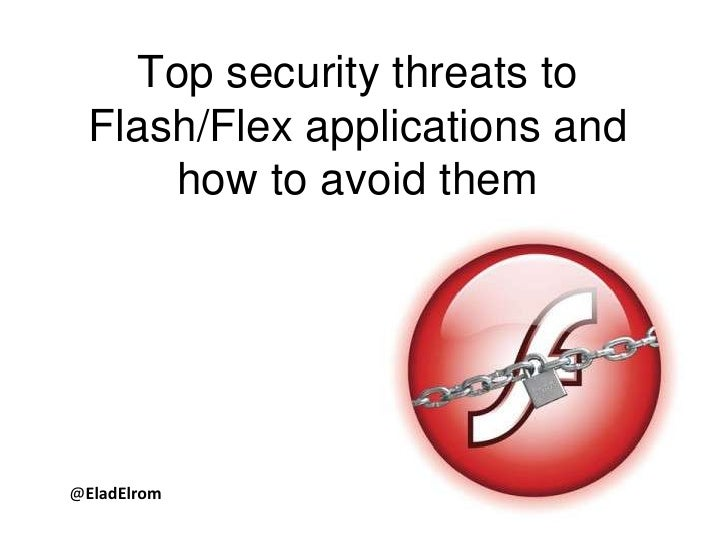 Top security threats to Flash/Flex applications and how to avoid them<br />@EladElrom<br />