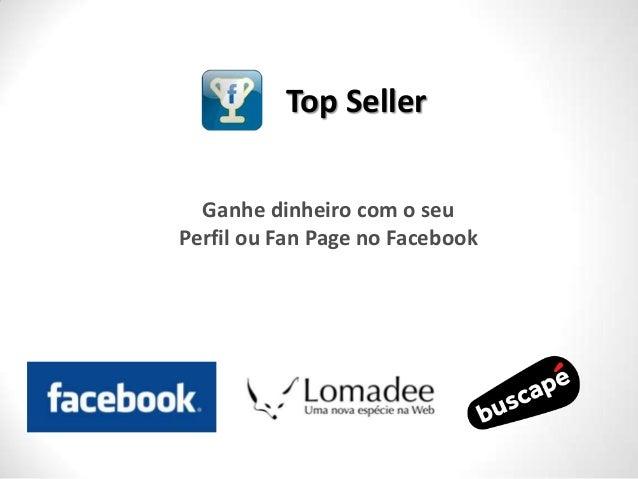 Top Seller  Ganhe dinheiro com o seuPerfil ou Fan Page no Facebook