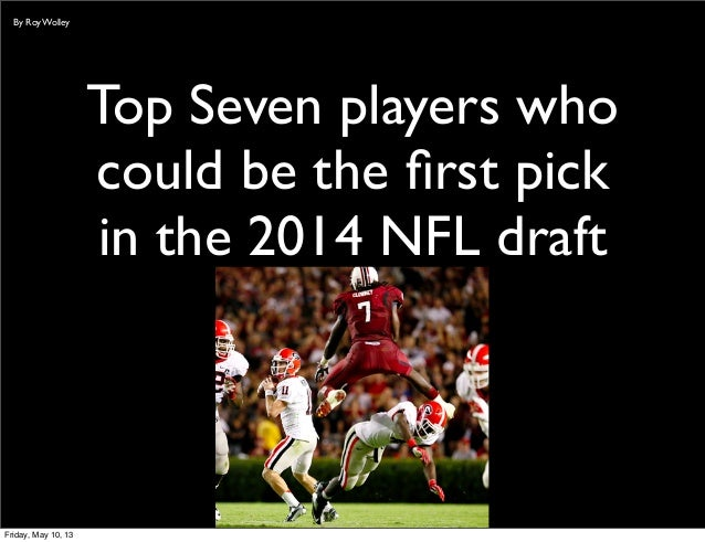 Top Seven players whocould be the first pickin the 2014 NFL draftBy Roy WolleyFriday, May 10, 13