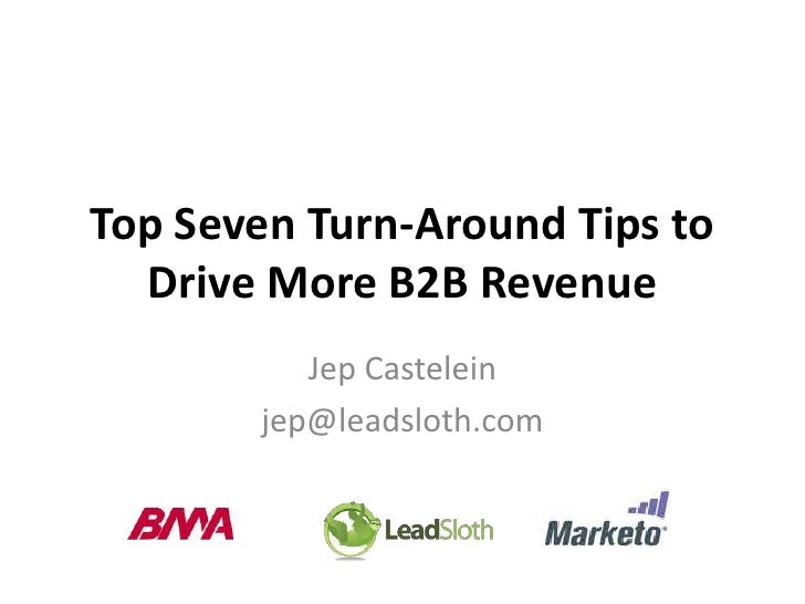 Top Seven Turn-Around Tips to  Drive More B2B Revenue          Jep Castelein       jep@leadsloth.com