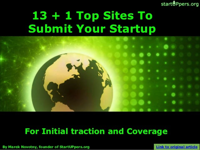13 + 1 Top Sites To             Submit Your Startup           For Initial traction and CoverageBy Marek Novotny, founder o...