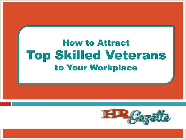 How to AttractTop Skilled Veteransto Your Workplace