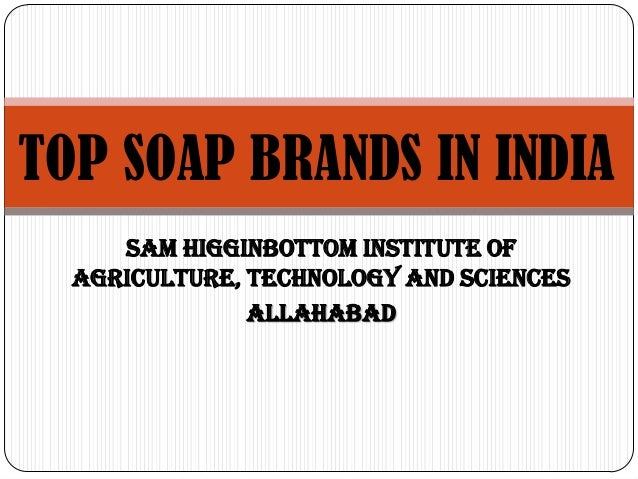Sam Higginbottom Institute of Agriculture, Technology and Sciences allahabad TOP SOAP BRANDS IN INDIA