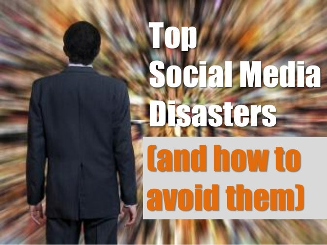 Top Social Media Disasters (and how to avoid them)