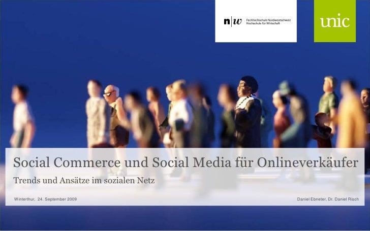 Social Commerce und Social Media für Onlineverkäufer Trends und Ansätze im sozialen Netz Winterthur, 24. September 2009   ...
