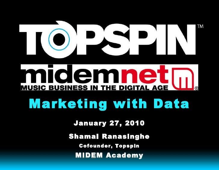 Marketing with Data <ul><li>January 27, 2010 </li></ul><ul><li>Shamal Ranasinghe </li></ul><ul><li>Cofounder, Topspin </li...