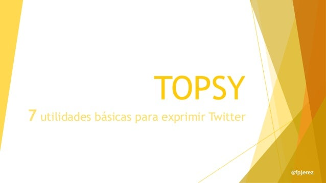 TOPSY 7 utilidades básicas para exprimir Twitter @fpjerez