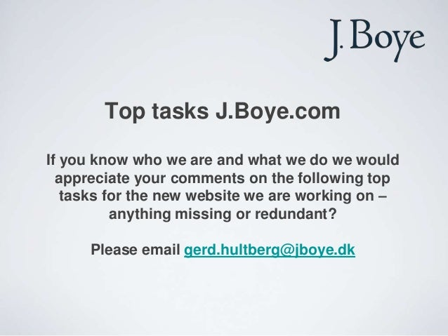 Top tasks J.Boye.com If you know who we are and what we do we would appreciate your comments on the following top tasks fo...