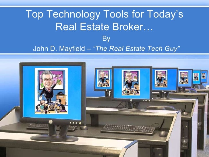 "Top Technology Tools for Today's Real Estate Broker…<br />By<br />John D. Mayfield – ""The Real Estate Tech Guy""<br />"