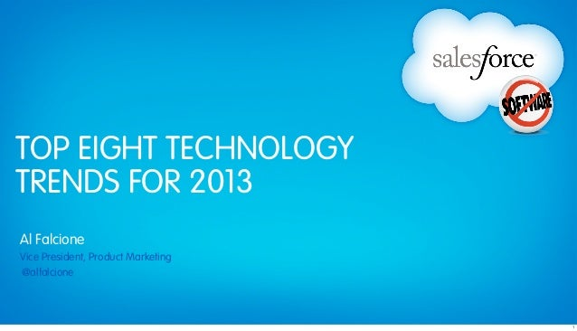 TOP EIGHT TECHNOLOGYTRENDS FOR 2013Al FalcioneVice President, Product Marketing@alfalcione                                ...