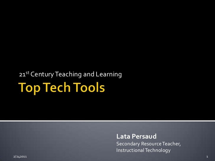 Top Tech Tools<br />21st Century Teaching and Learning<br />Lata Persaud<br />Secondary Resource Teacher, Instructional Te...