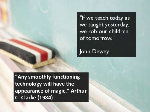 """Any smoothly functioningtechnology will have theappearance of magic."" ArthurC. Clarke (1984)"