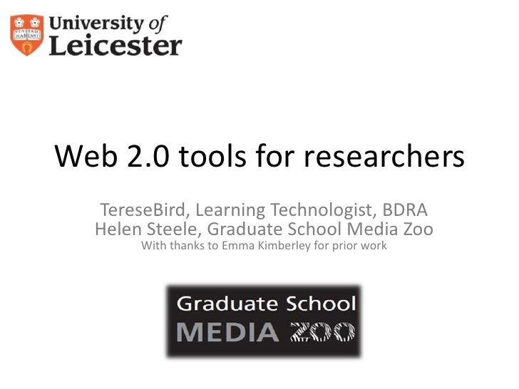 Web 2.0 tools for researchers  TereseBird, Learning Technologist, BDRA  Helen Steele, Graduate School Media Zoo       With...