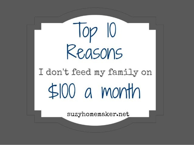 Top Ten Reasons I Don't Feed My Family on $100 a Month
