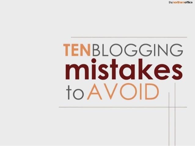 Top Ten Blogging Mistakes You Need To Avoid