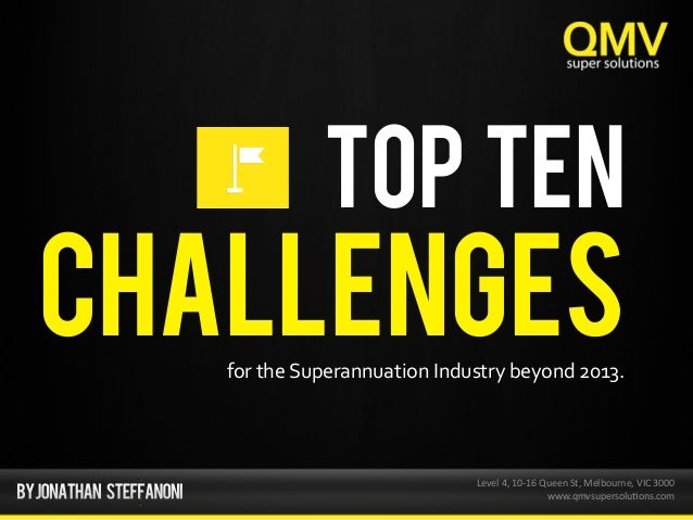 TOP TEN CHALLENGES  for  the  Superannuation  Industry  beyond  2013.   Level  4,  10-‐16  Queen  S...
