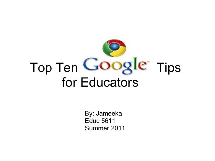 Top Ten           Tips for Educators By: Jameeka Educ 5611 Summer 2011
