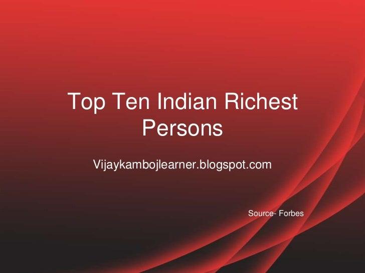 Top Ten Indian Richest      Persons  Vijaykambojlearner.blogspot.com                            Source- Forbes