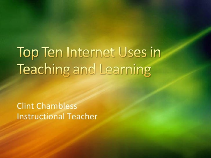 Top ten internet uses in teaching and learning clint chambless