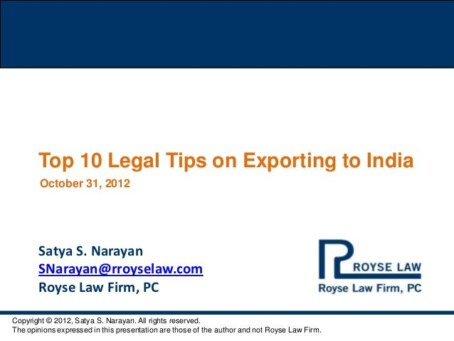 Top 10 Legal Tips on Exporting to India        October 31, 2012       Satya S. Narayan       SNarayan@rroyselaw.com       ...