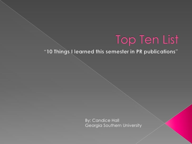 """Top Ten List<br />""""10 Things I learned this semester in PR publications""""<br />By: Candice Hall<br />Georgia Southern Unive..."""