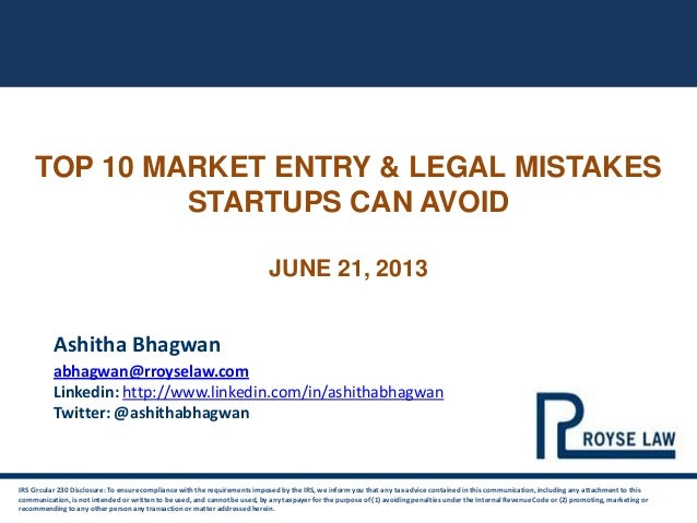 TOP 10 MARKET ENTRY & LEGAL MISTAKESSTARTUPS CAN AVOIDJUNE 21, 2013IRS Circular 230 Disclosure: To ensure compliance with ...