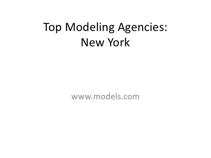 Top Modeling Agencies:New York<br />www.models.com<br />