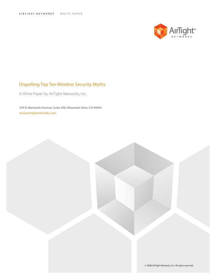 AIRTIGHT NETWORKS           WHITE PAPER     Dispelling Top Ten Wireless Security Myths A White Paper by AirTight Networks,...