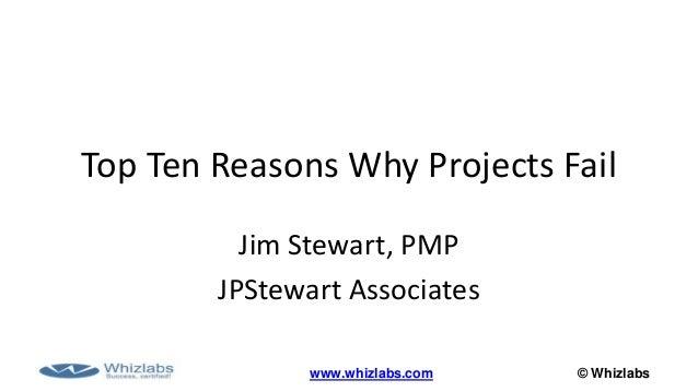 © Whizlabswww.whizlabs.com Top Ten Reasons Why Projects Fail Jim Stewart, PMP JPStewart Associates