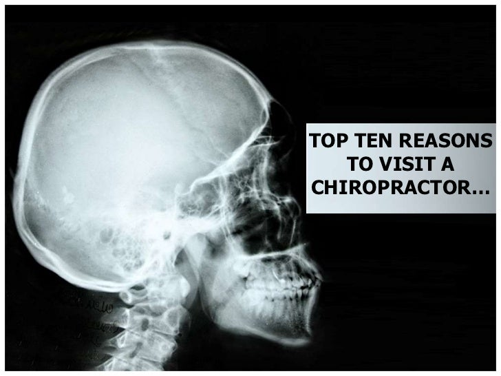 TOP TEN REASONS TO VISIT A CHIROPRACTOR…<br />