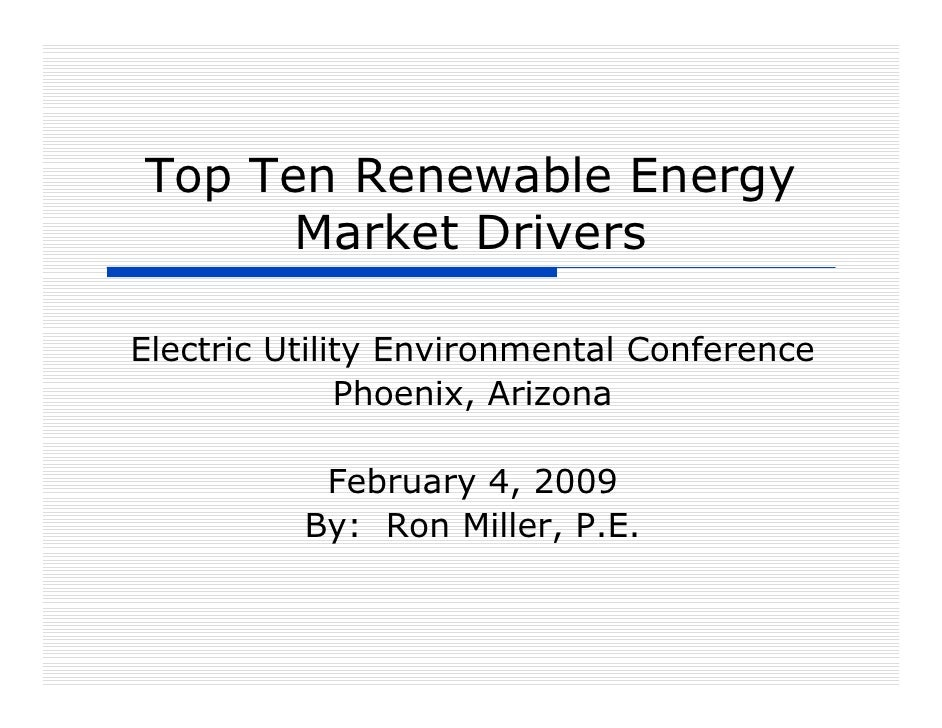 Top Ten Renewable Energy       Market Drivers  Electric Utility Environmental Conference               Phoenix, Arizona   ...
