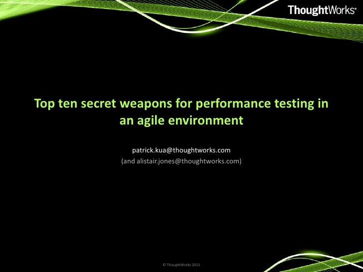 Top ten secret weapons for performance testing in an agile environment<br />patrick.kua@thoughtworks.com<br />(and alistai...