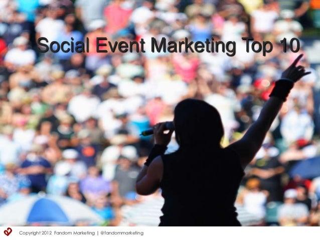 Social Event Marketing Top 10Copyright 2012 Fandom Marketing | @fandommarketing
