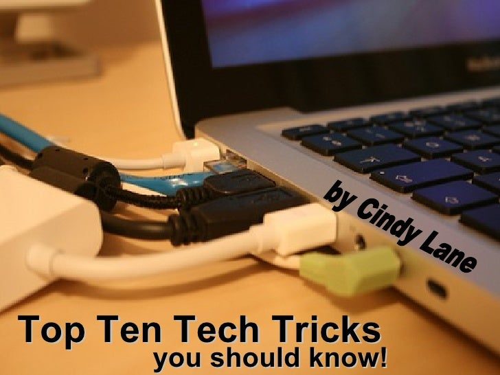 Top Ten Tech Tricks You Should Know!
