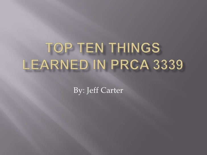 Top ten Things learned in prca 3339<br />By: Jeff Carter<br />