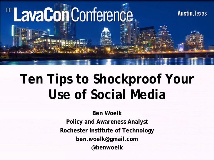 Ten Tips to Shockproof Your    Use of Social Media                 Ben Woelk        Policy and Awareness Analyst      Roch...