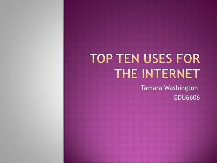Top ten uses for the internet