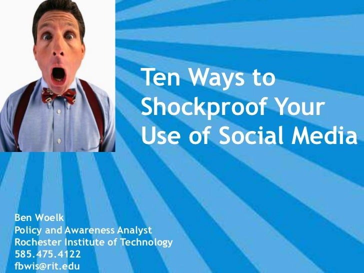 Ten Ways to Shockproof Your Use of Social Media<br />Ben Woelk<br />Policy and Awareness Analyst<br />Rochester Institute ...
