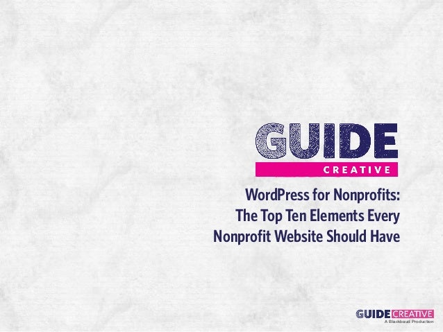 WordPress for Nonprofits:   The Top Ten Elements EveryNonprofit Website Should Have                          A Blackbaud P...