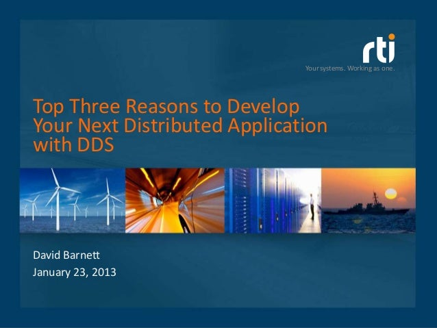 Your systems. Working as one.Top Three Reasons to DevelopYour Next Distributed Applicationwith DDSDavid BarnettJanuary 23,...